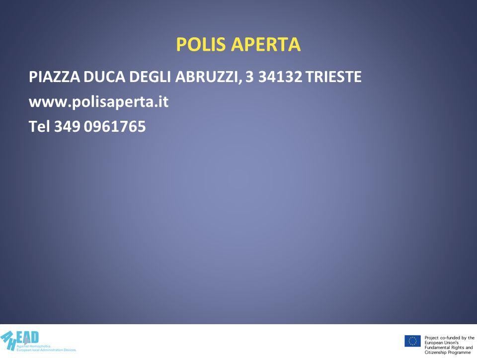 POLIS APERTA PIAZZA DUCA DEGLI ABRUZZI, 3 34132 TRIESTE www.polisaperta.it Tel 349 0961765