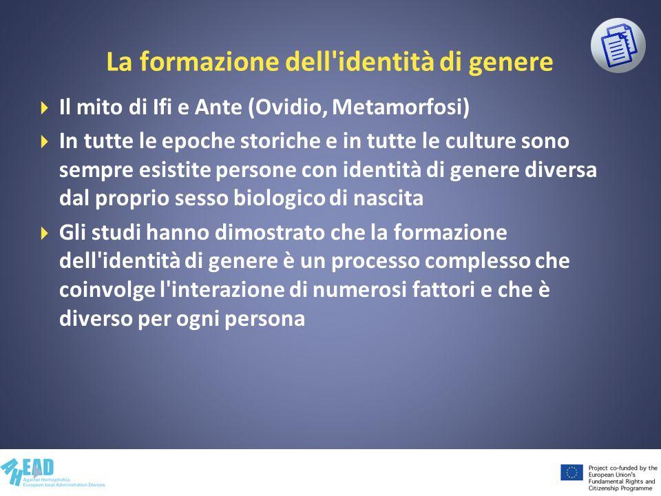 La formazione dell'identità di genere Il mito di Ifi e Ante (Ovidio, Metamorfosi) In tutte le epoche storiche e in tutte le culture sono sempre esisti