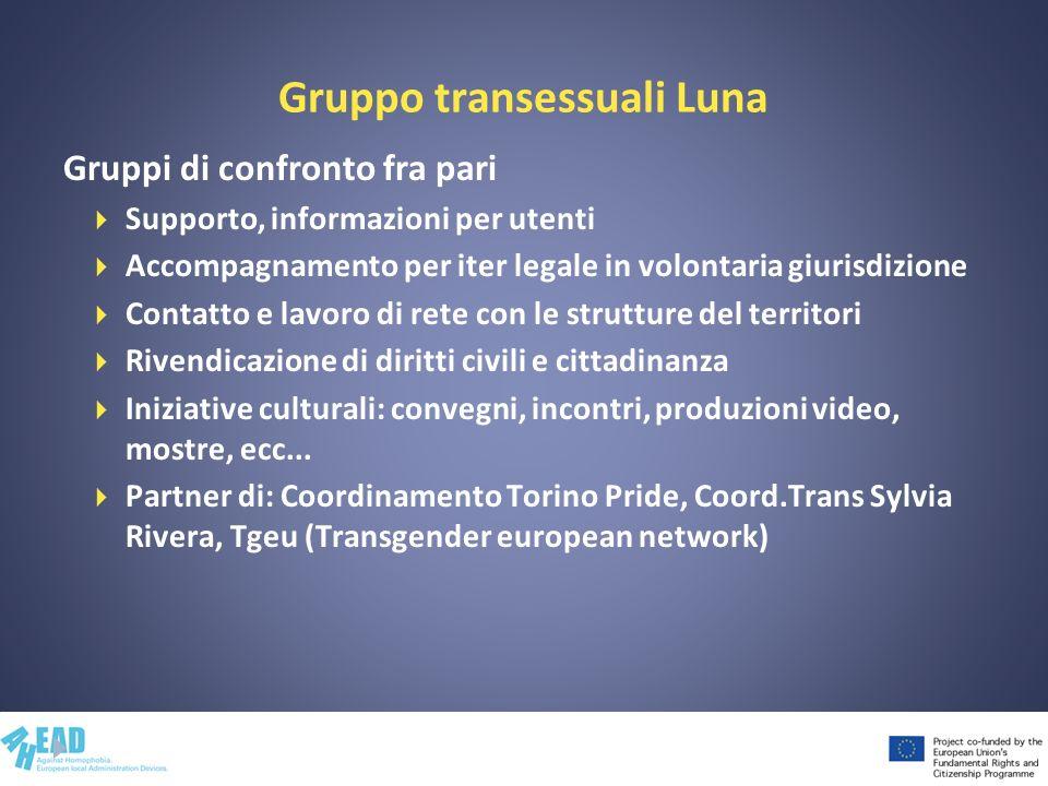 Gruppo transessuali Luna Gruppi di confronto fra pari Supporto, informazioni per utenti Accompagnamento per iter legale in volontaria giurisdizione Co