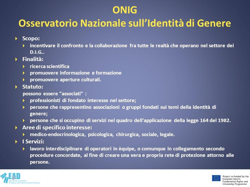 ONIG Osservatorio Nazionale sullIdentità di Genere Scopo: incentivare il confronto e la collaborazione fra tutte le realtà che operano nel settore dei