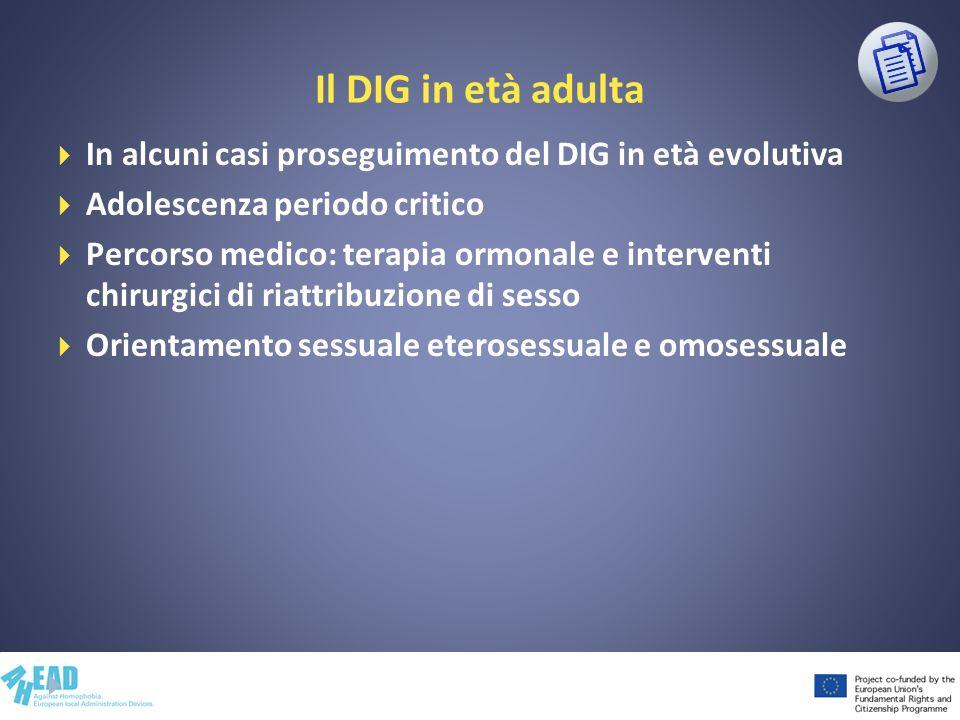 Il DIG in età adulta In alcuni casi proseguimento del DIG in età evolutiva Adolescenza periodo critico Percorso medico: terapia ormonale e interventi