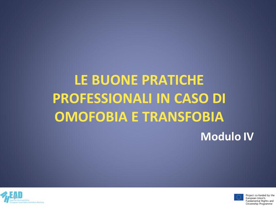LE BUONE PRATICHE PROFESSIONALI IN CASO DI OMOFOBIA E TRANSFOBIA Modulo IV