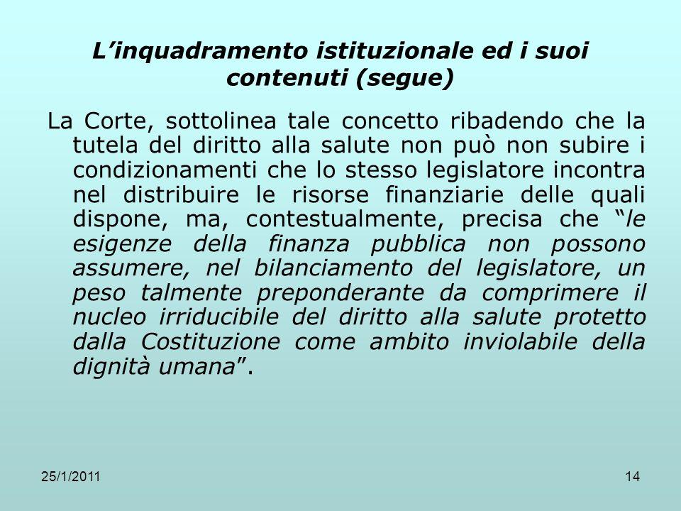 25/1/201114 Linquadramento istituzionale ed i suoi contenuti (segue) La Corte, sottolinea tale concetto ribadendo che la tutela del diritto alla salut