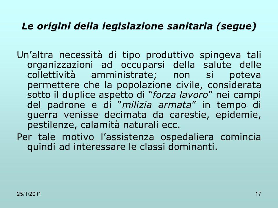 25/1/201117 Le origini della legislazione sanitaria (segue) Unaltra necessità di tipo produttivo spingeva tali organizzazioni ad occuparsi della salut