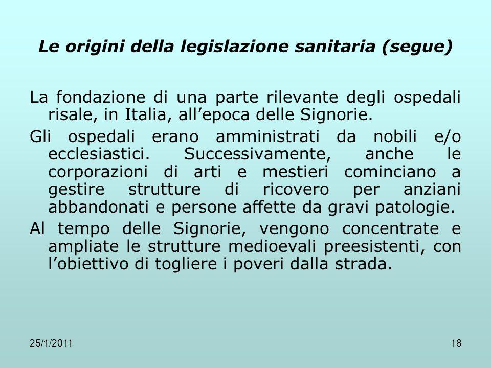 25/1/201118 Le origini della legislazione sanitaria (segue) La fondazione di una parte rilevante degli ospedali risale, in Italia, allepoca delle Sign