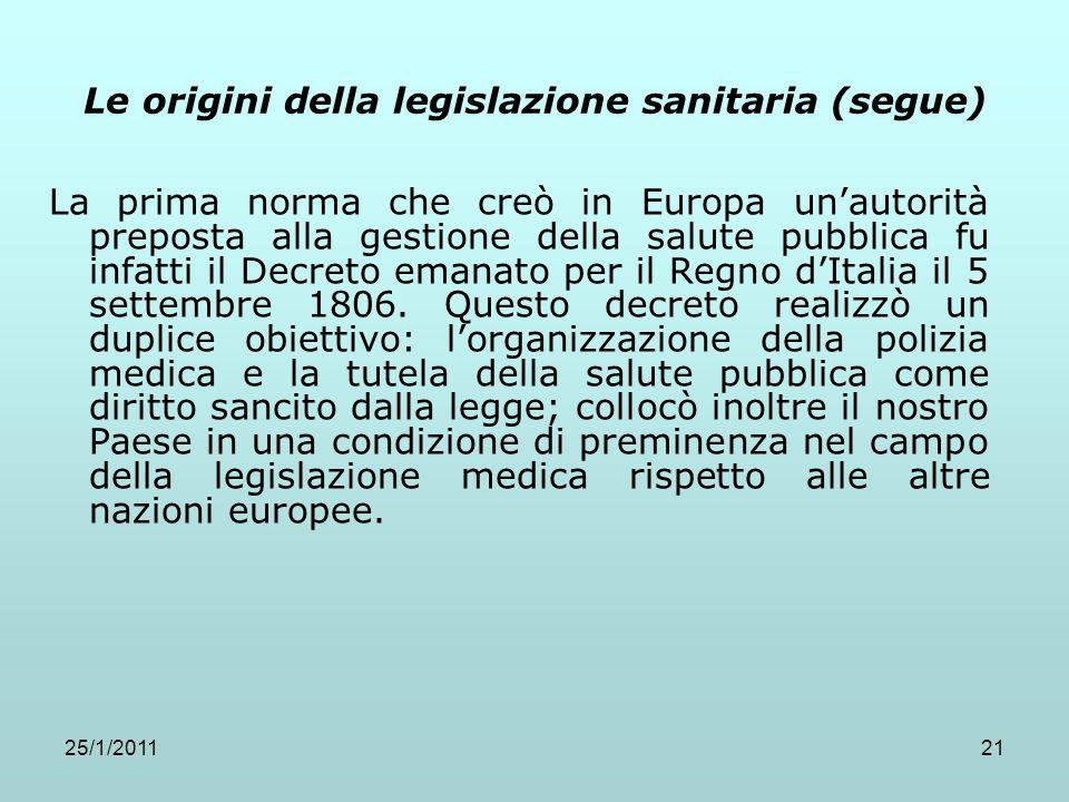 25/1/201121 Le origini della legislazione sanitaria (segue) La prima norma che creò in Europa unautorità preposta alla gestione della salute pubblica