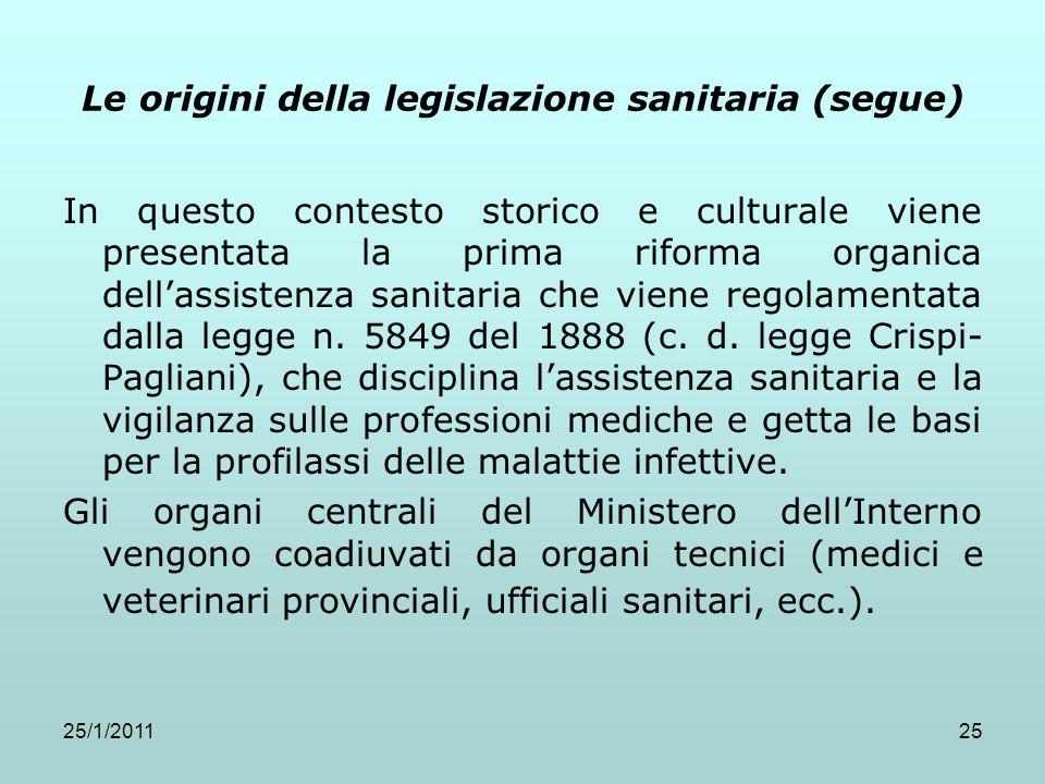 25/1/201125 Le origini della legislazione sanitaria (segue) In questo contesto storico e culturale viene presentata la prima riforma organica dellassi