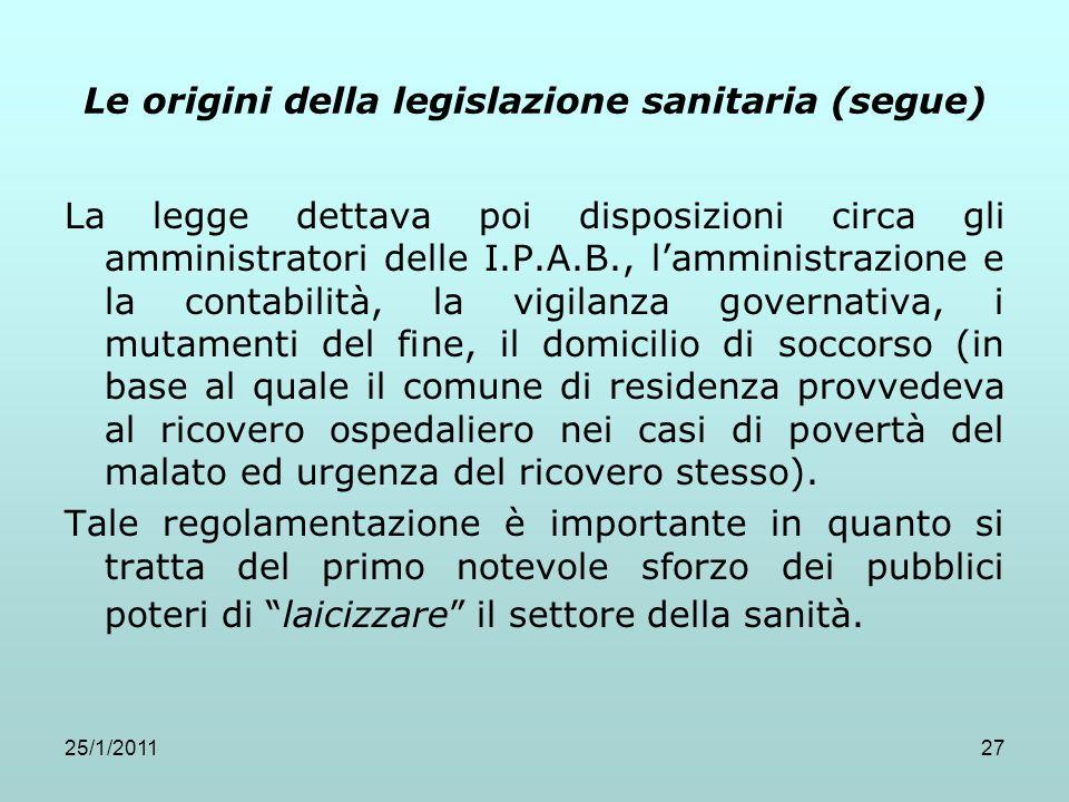 25/1/201127 Le origini della legislazione sanitaria (segue) La legge dettava poi disposizioni circa gli amministratori delle I.P.A.B., lamministrazion