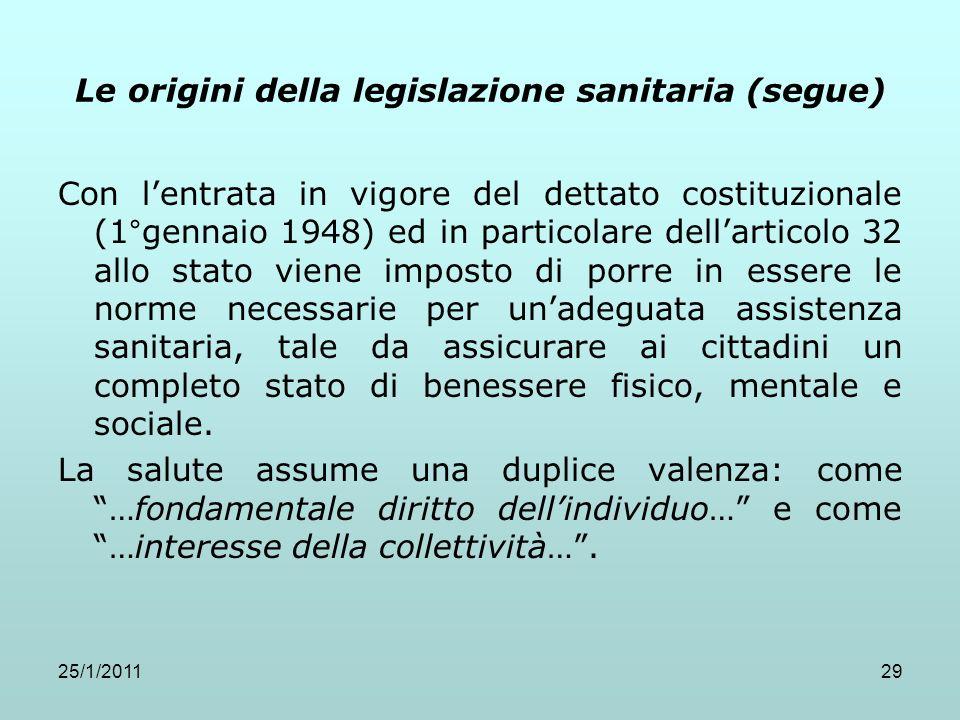 25/1/201129 Le origini della legislazione sanitaria (segue) Con lentrata in vigore del dettato costituzionale (1°gennaio 1948) ed in particolare della