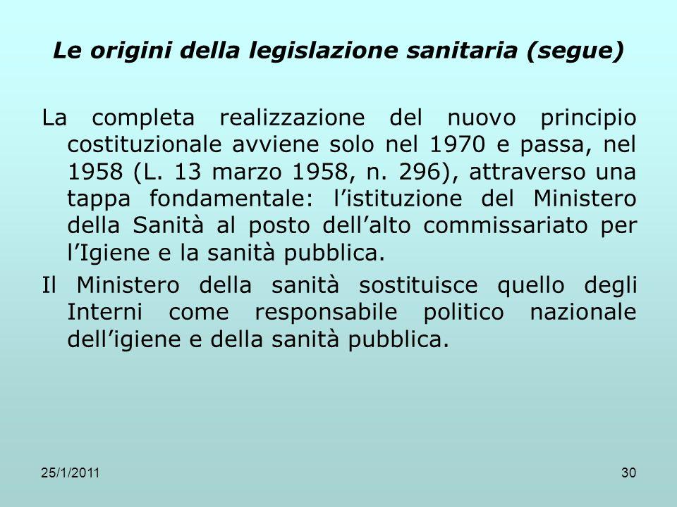 25/1/201130 Le origini della legislazione sanitaria (segue) La completa realizzazione del nuovo principio costituzionale avviene solo nel 1970 e passa
