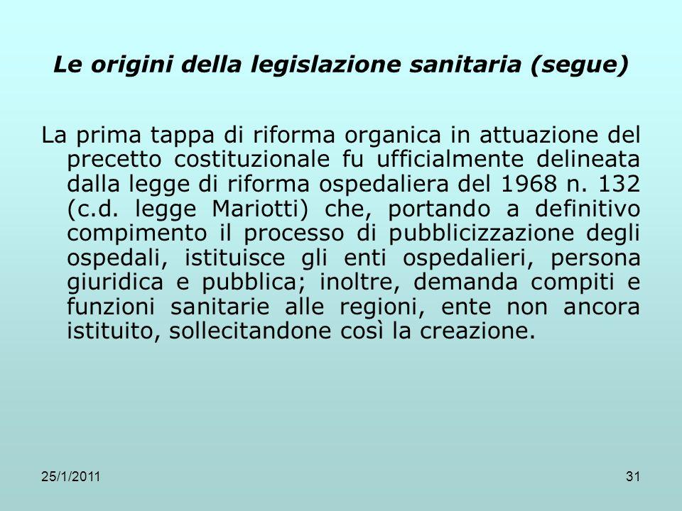 25/1/201131 Le origini della legislazione sanitaria (segue) La prima tappa di riforma organica in attuazione del precetto costituzionale fu ufficialme