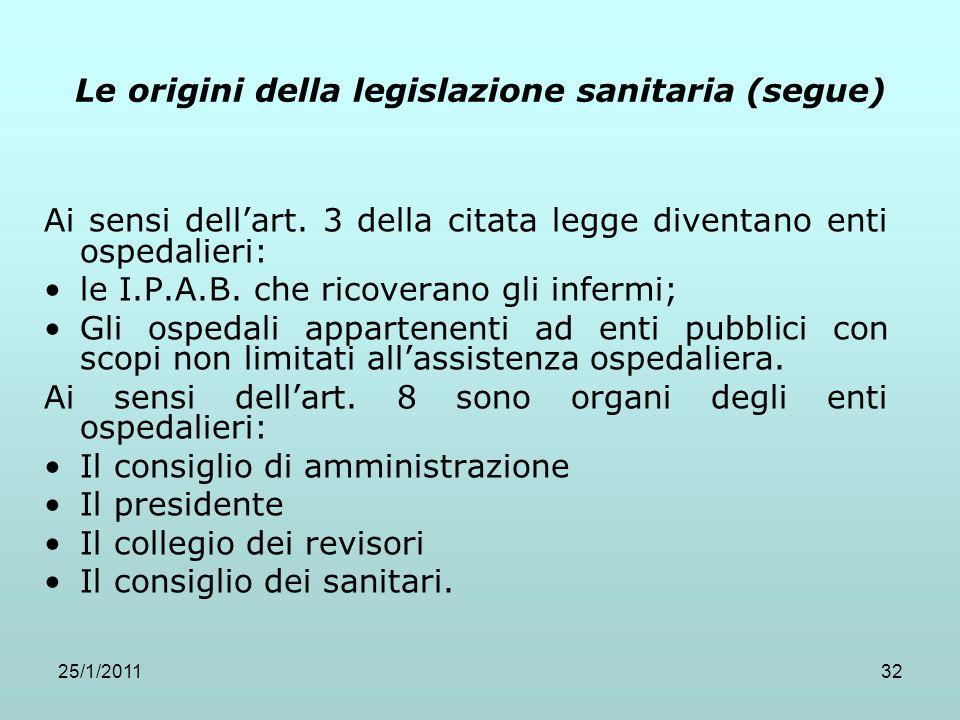 25/1/201132 Le origini della legislazione sanitaria (segue) Ai sensi dellart. 3 della citata legge diventano enti ospedalieri: le I.P.A.B. che ricover