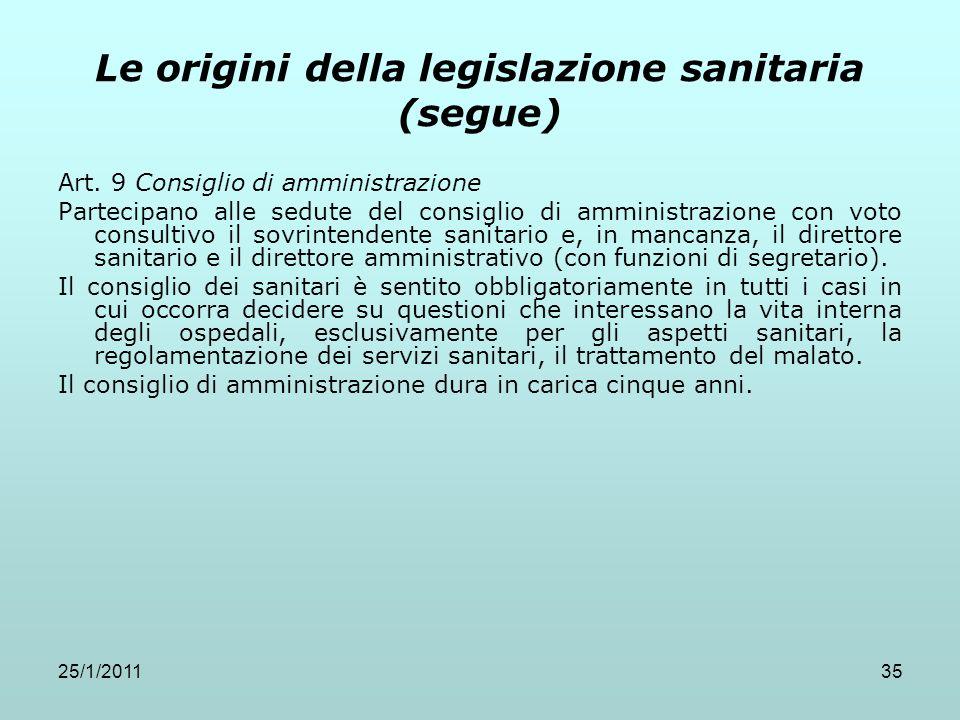 25/1/201135 Le origini della legislazione sanitaria (segue) Art. 9 Consiglio di amministrazione Partecipano alle sedute del consiglio di amministrazio