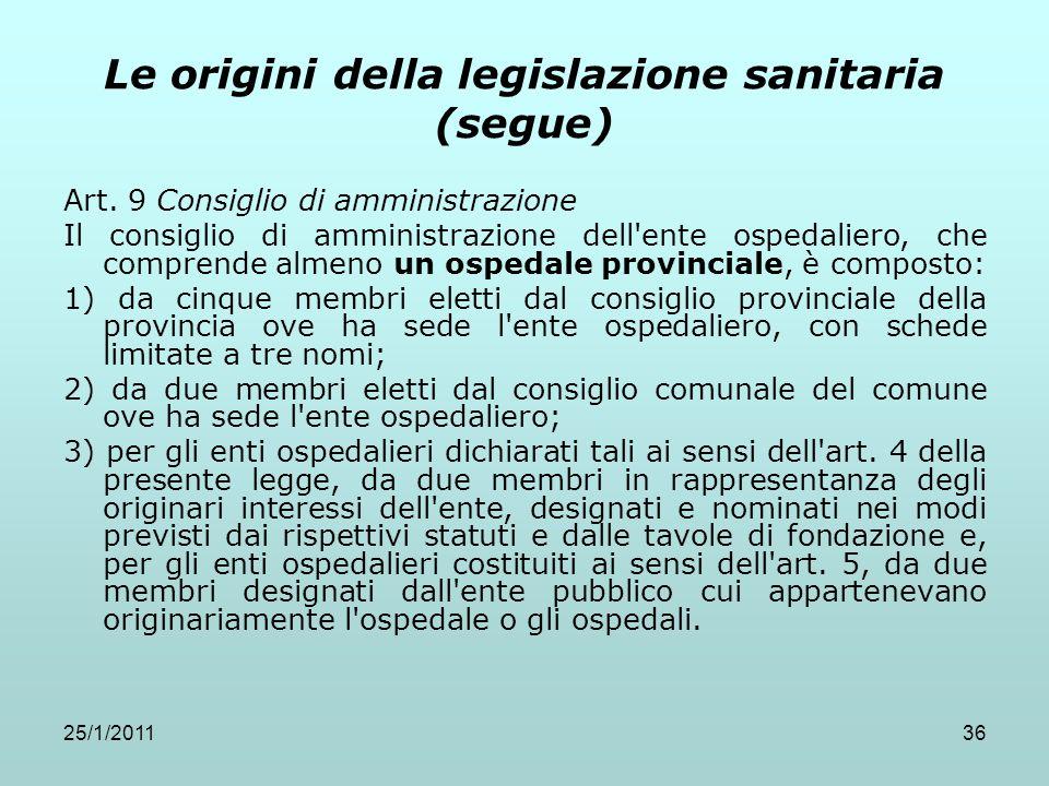 25/1/201136 Le origini della legislazione sanitaria (segue) Art. 9 Consiglio di amministrazione Il consiglio di amministrazione dell'ente ospedaliero,