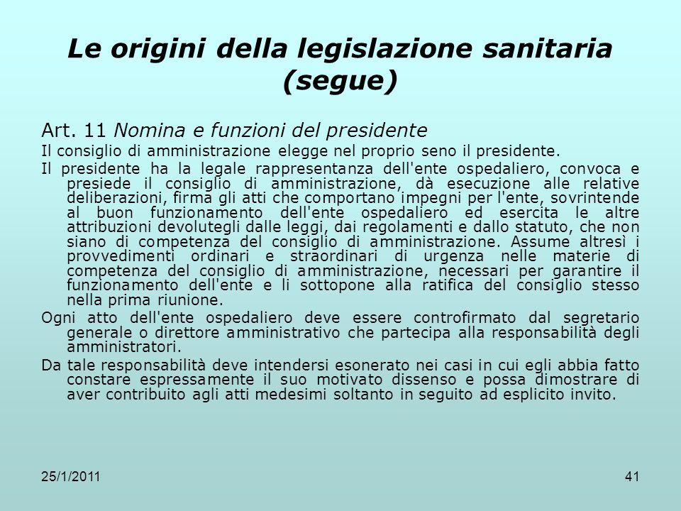 25/1/201141 Le origini della legislazione sanitaria (segue) Art. 11 Nomina e funzioni del presidente Il consiglio di amministrazione elegge nel propri