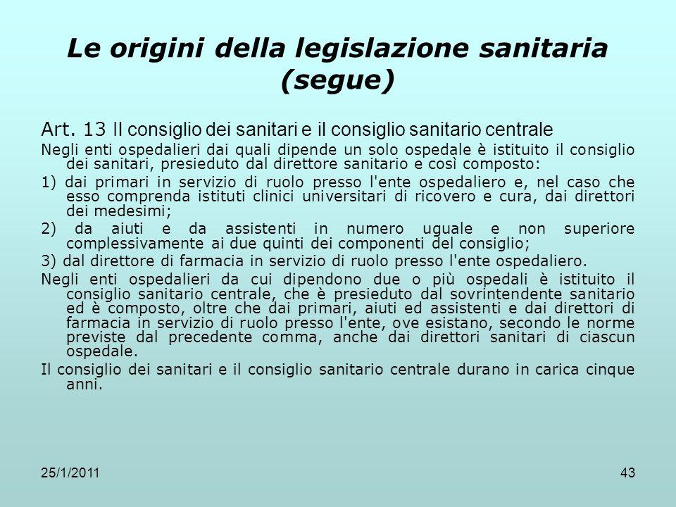 25/1/201143 Le origini della legislazione sanitaria (segue) Art. 13 Il consiglio dei sanitari e il consiglio sanitario centrale Negli enti ospedalieri