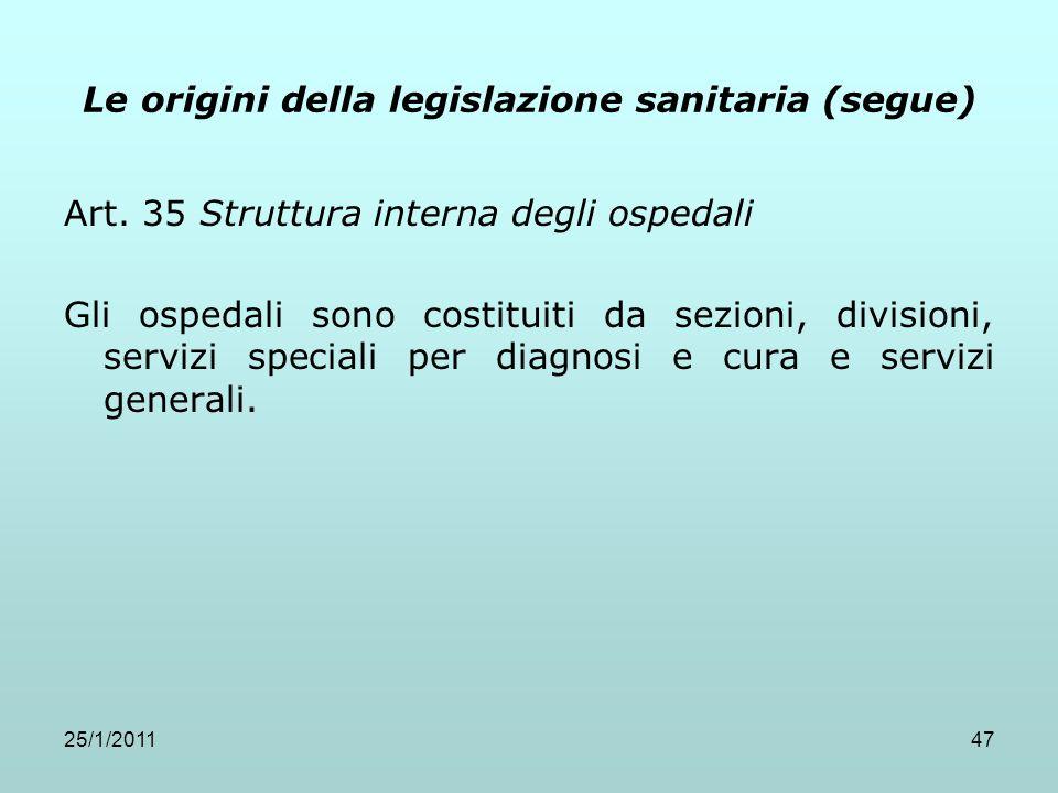 25/1/201147 Le origini della legislazione sanitaria (segue) Art. 35 Struttura interna degli ospedali Gli ospedali sono costituiti da sezioni, division