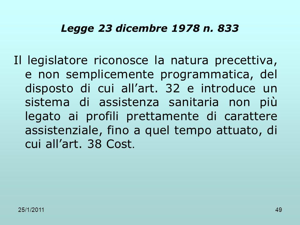 25/1/201149 Legge 23 dicembre 1978 n. 833 Il legislatore riconosce la natura precettiva, e non semplicemente programmatica, del disposto di cui allart