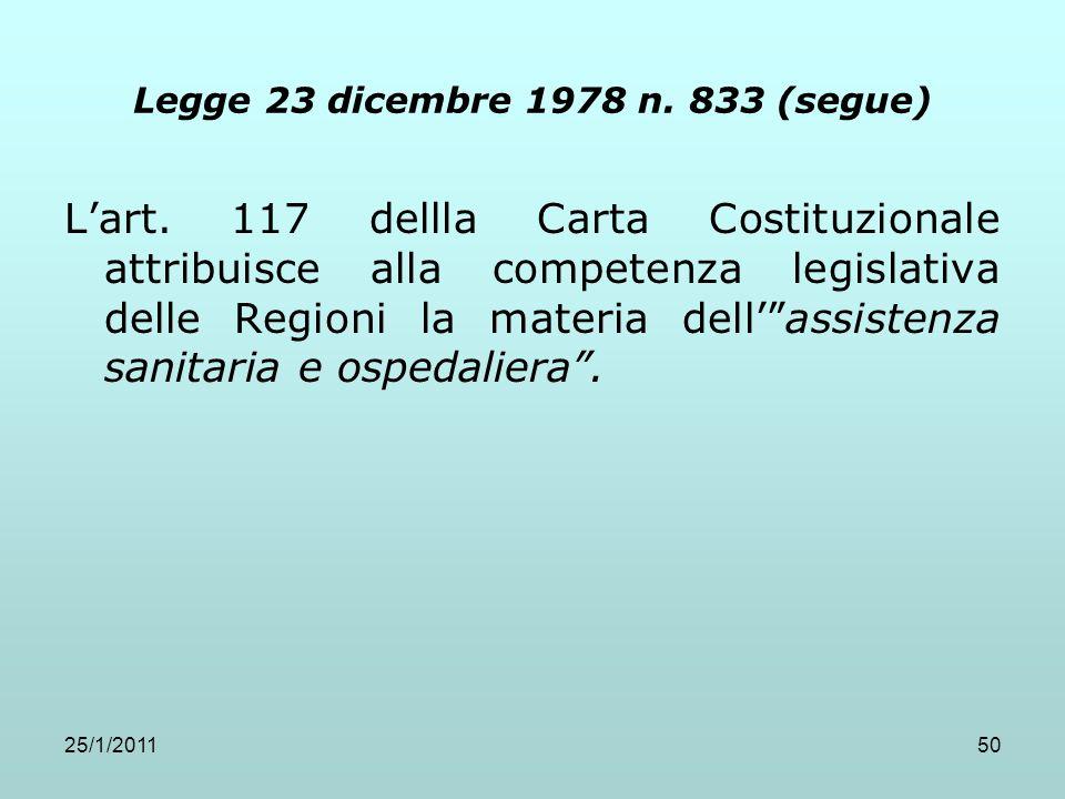 25/1/201150 Legge 23 dicembre 1978 n. 833 (segue) Lart. 117 dellla Carta Costituzionale attribuisce alla competenza legislativa delle Regioni la mater