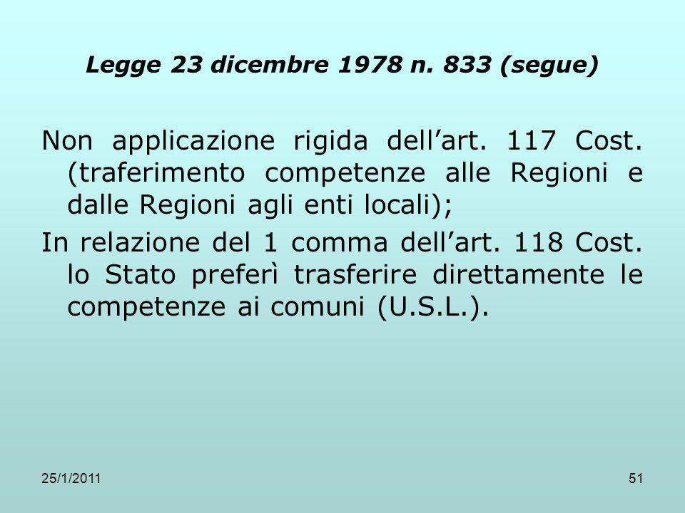 25/1/201151 Legge 23 dicembre 1978 n. 833 (segue) Non applicazione rigida dellart. 117 Cost. (traferimento competenze alle Regioni e dalle Regioni agl