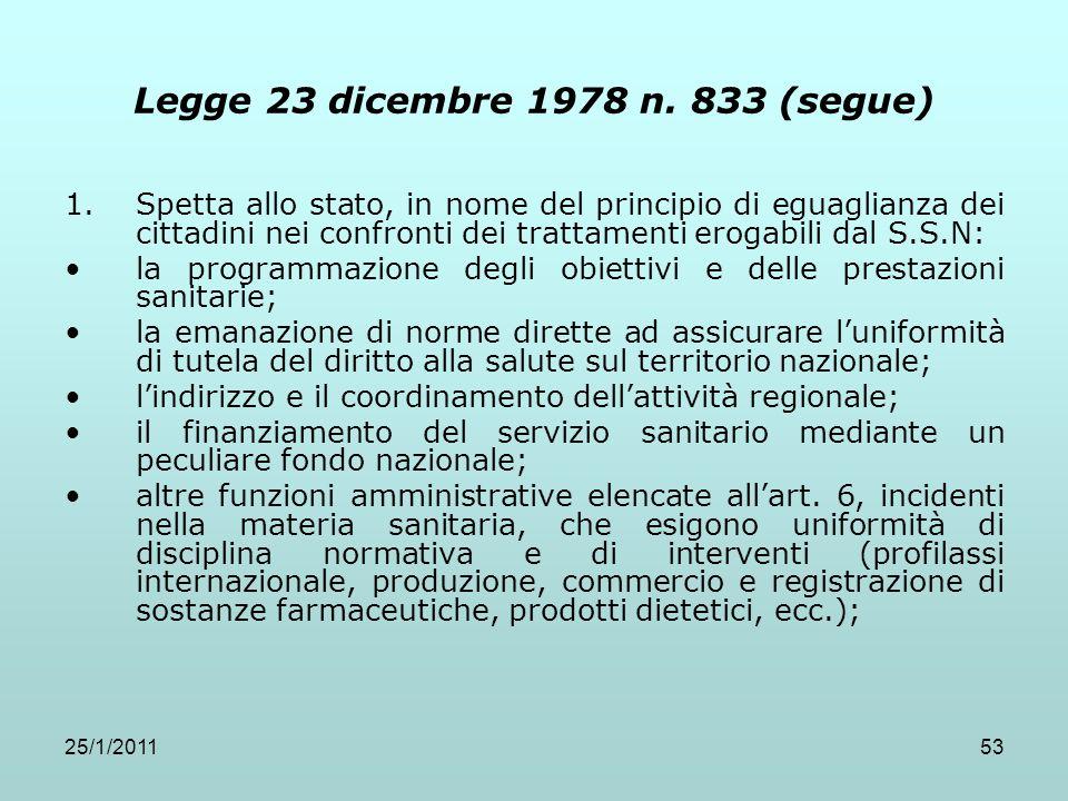 25/1/201153 Legge 23 dicembre 1978 n. 833 (segue) 1.Spetta allo stato, in nome del principio di eguaglianza dei cittadini nei confronti dei trattament