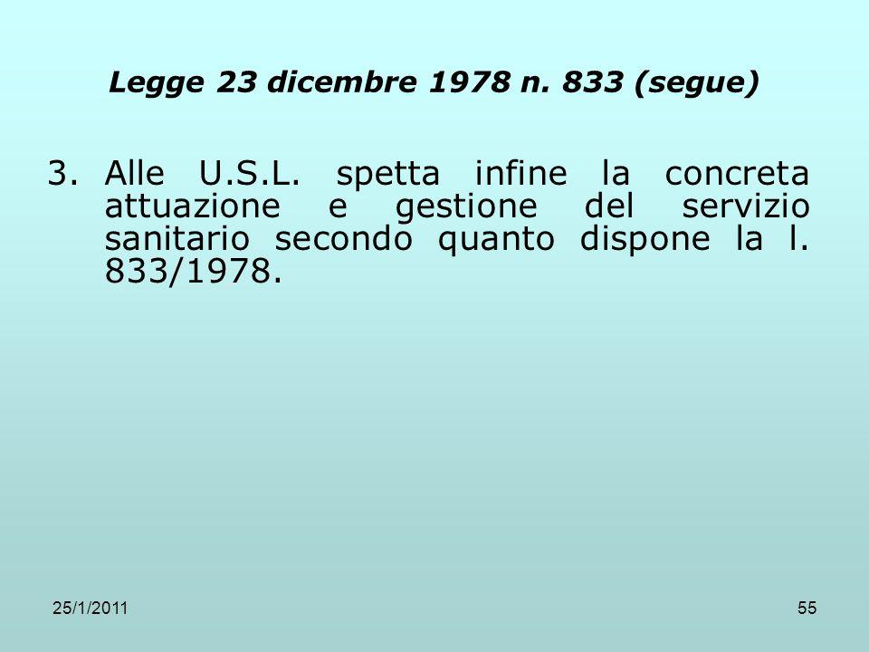 25/1/201155 Legge 23 dicembre 1978 n. 833 (segue) 3.Alle U.S.L. spetta infine la concreta attuazione e gestione del servizio sanitario secondo quanto