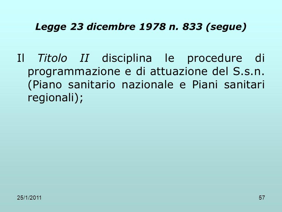 25/1/201157 Legge 23 dicembre 1978 n. 833 (segue) Il Titolo II disciplina le procedure di programmazione e di attuazione del S.s.n. (Piano sanitario n