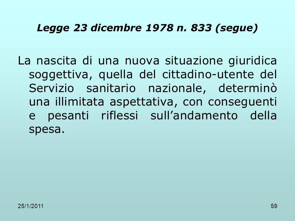 25/1/201159 Legge 23 dicembre 1978 n. 833 (segue) La nascita di una nuova situazione giuridica soggettiva, quella del cittadino-utente del Servizio sa