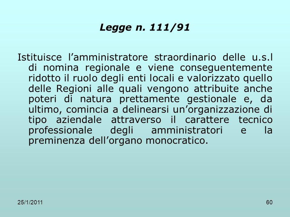 25/1/201160 Legge n. 111/91 Istituisce lamministratore straordinario delle u.s.l di nomina regionale e viene conseguentemente ridotto il ruolo degli e