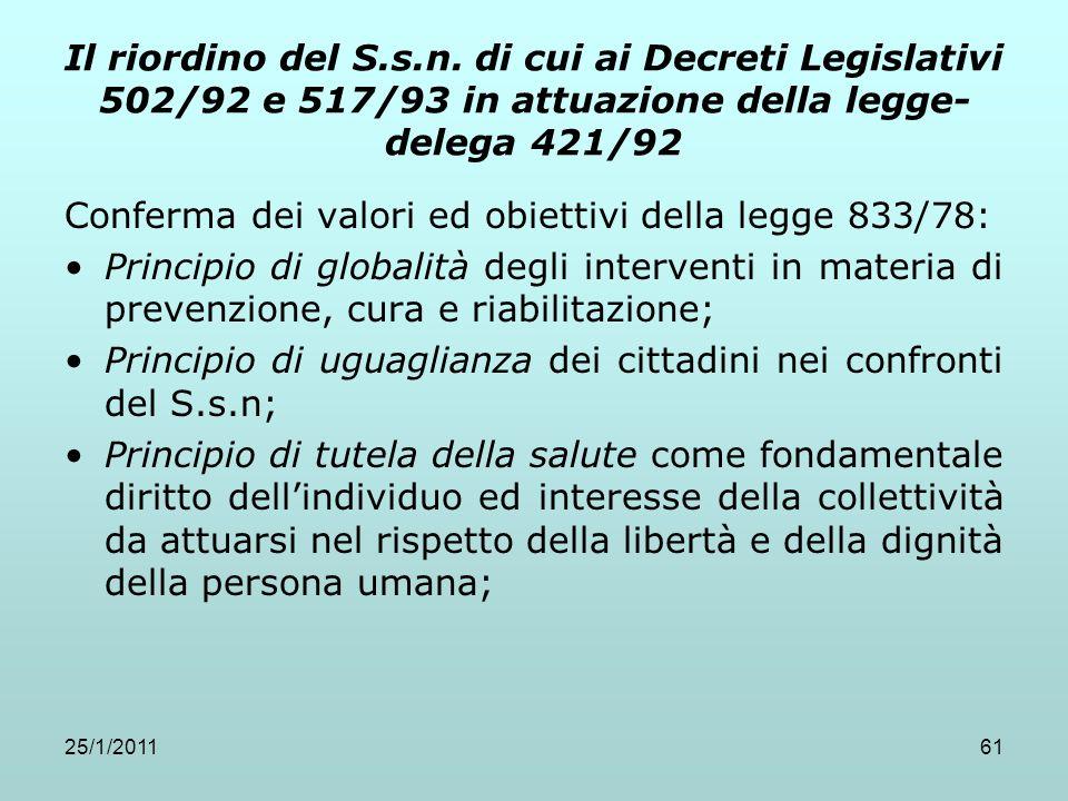 25/1/201161 Il riordino del S.s.n. di cui ai Decreti Legislativi 502/92 e 517/93 in attuazione della legge- delega 421/92 Conferma dei valori ed obiet