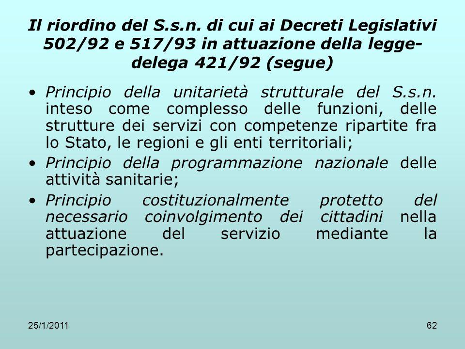 25/1/201162 Il riordino del S.s.n. di cui ai Decreti Legislativi 502/92 e 517/93 in attuazione della legge- delega 421/92 (segue) Principio della unit