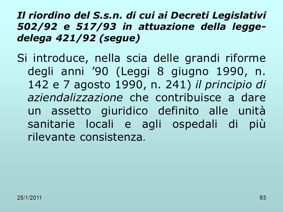 25/1/201163 Il riordino del S.s.n. di cui ai Decreti Legislativi 502/92 e 517/93 in attuazione della legge- delega 421/92 (segue) Si introduce, nella