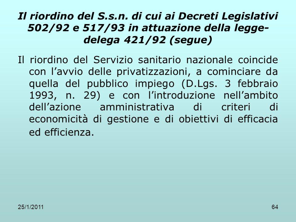 25/1/201164 Il riordino del S.s.n. di cui ai Decreti Legislativi 502/92 e 517/93 in attuazione della legge- delega 421/92 (segue) Il riordino del Serv