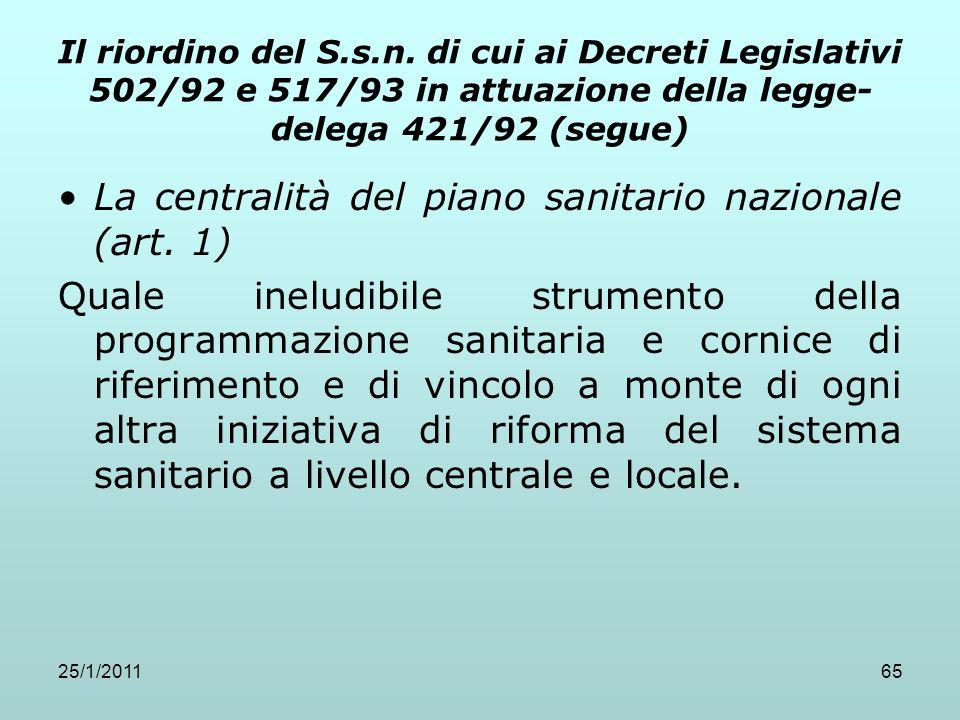 25/1/201165 Il riordino del S.s.n. di cui ai Decreti Legislativi 502/92 e 517/93 in attuazione della legge- delega 421/92 (segue) La centralità del pi