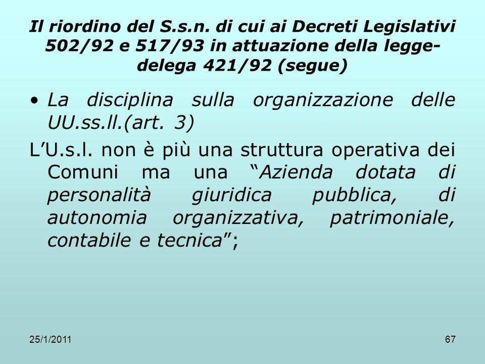 25/1/201167 Il riordino del S.s.n. di cui ai Decreti Legislativi 502/92 e 517/93 in attuazione della legge- delega 421/92 (segue) La disciplina sulla