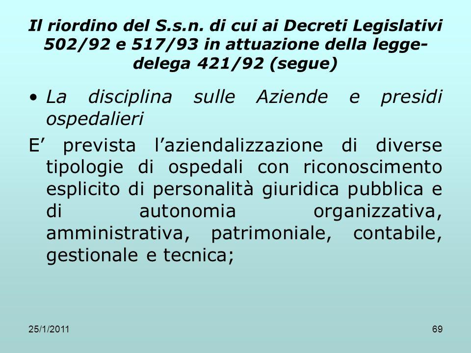 25/1/201169 Il riordino del S.s.n. di cui ai Decreti Legislativi 502/92 e 517/93 in attuazione della legge- delega 421/92 (segue) La disciplina sulle