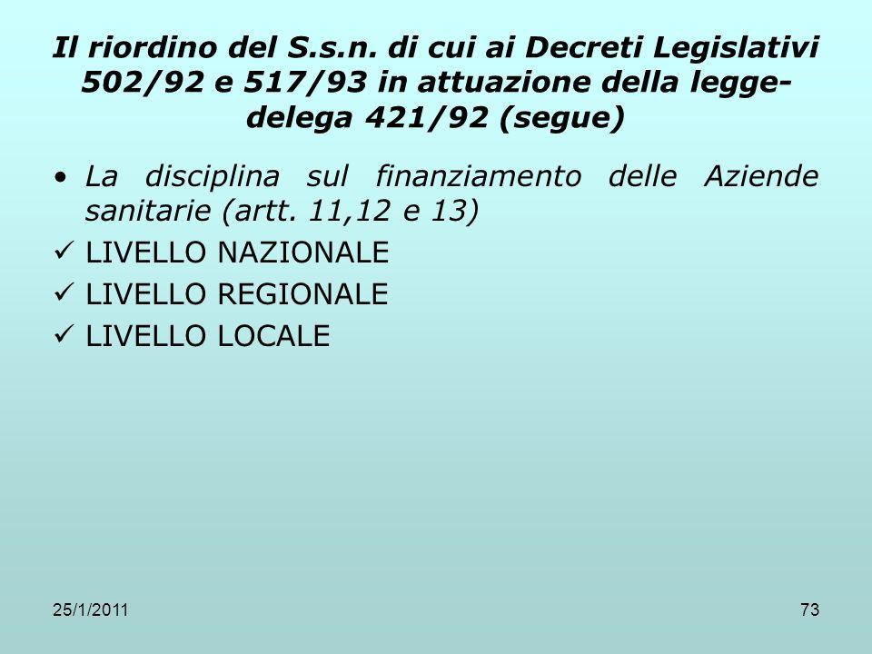 25/1/201173 Il riordino del S.s.n. di cui ai Decreti Legislativi 502/92 e 517/93 in attuazione della legge- delega 421/92 (segue) La disciplina sul fi