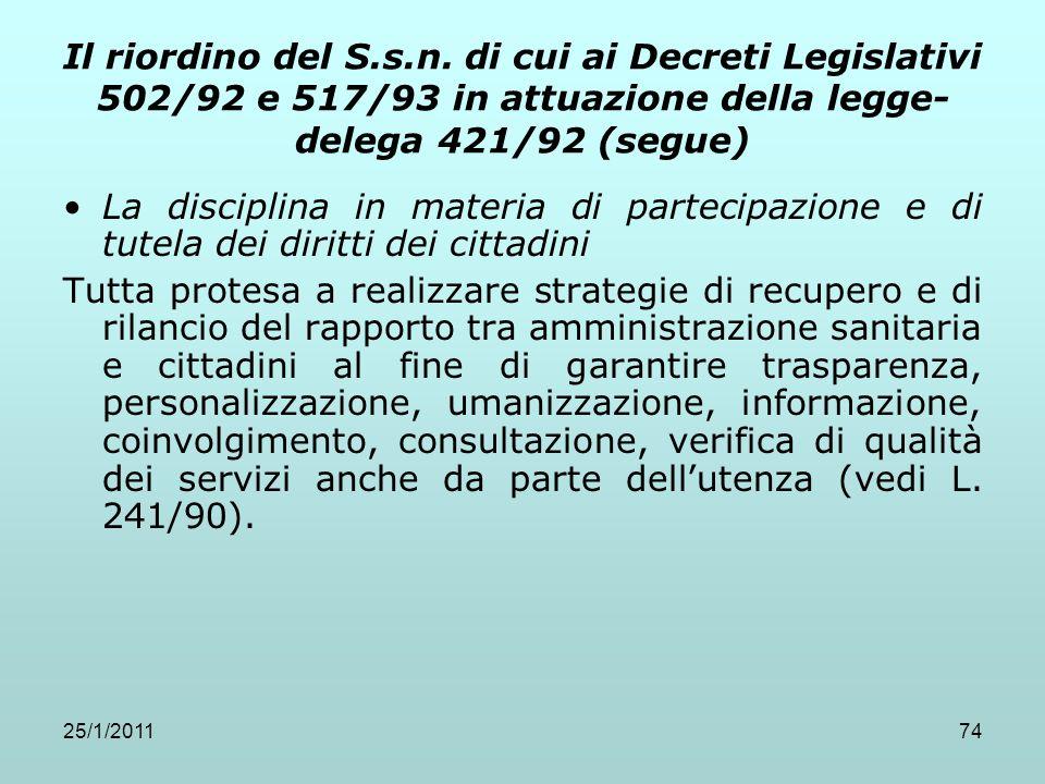 25/1/201174 Il riordino del S.s.n. di cui ai Decreti Legislativi 502/92 e 517/93 in attuazione della legge- delega 421/92 (segue) La disciplina in mat