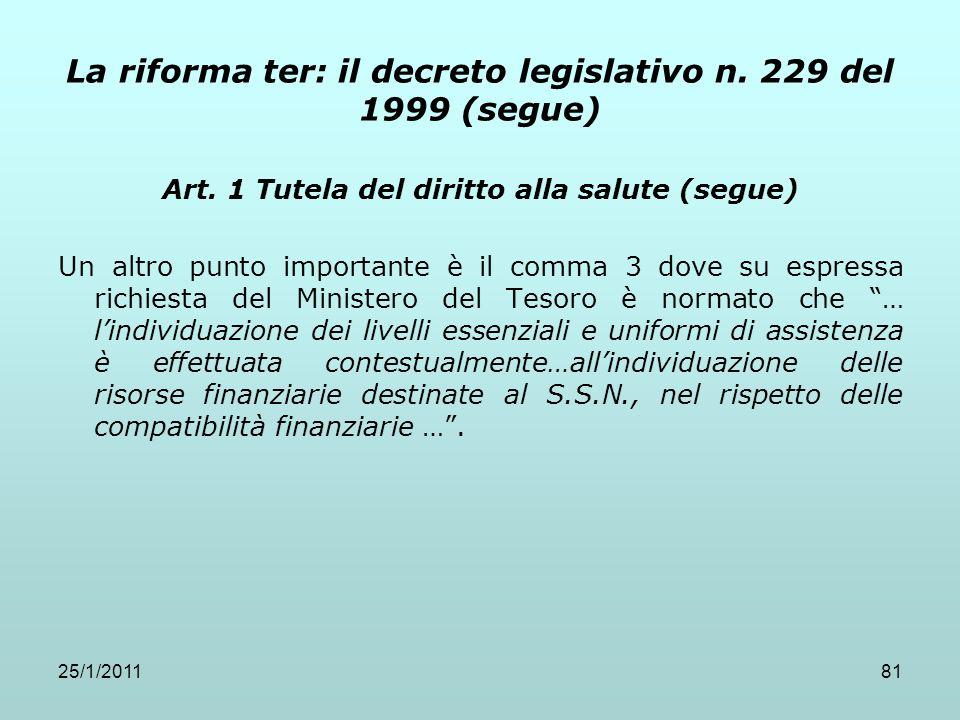 25/1/201181 La riforma ter: il decreto legislativo n. 229 del 1999 (segue) Art. 1 Tutela del diritto alla salute (segue) Un altro punto importante è i