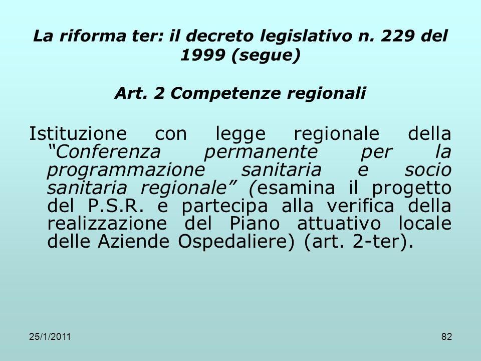 25/1/201182 La riforma ter: il decreto legislativo n. 229 del 1999 (segue) Art. 2 Competenze regionali Istituzione con legge regionale della Conferenz