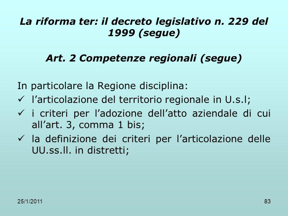 25/1/201183 La riforma ter: il decreto legislativo n. 229 del 1999 (segue) Art. 2 Competenze regionali (segue) In particolare la Regione disciplina: l