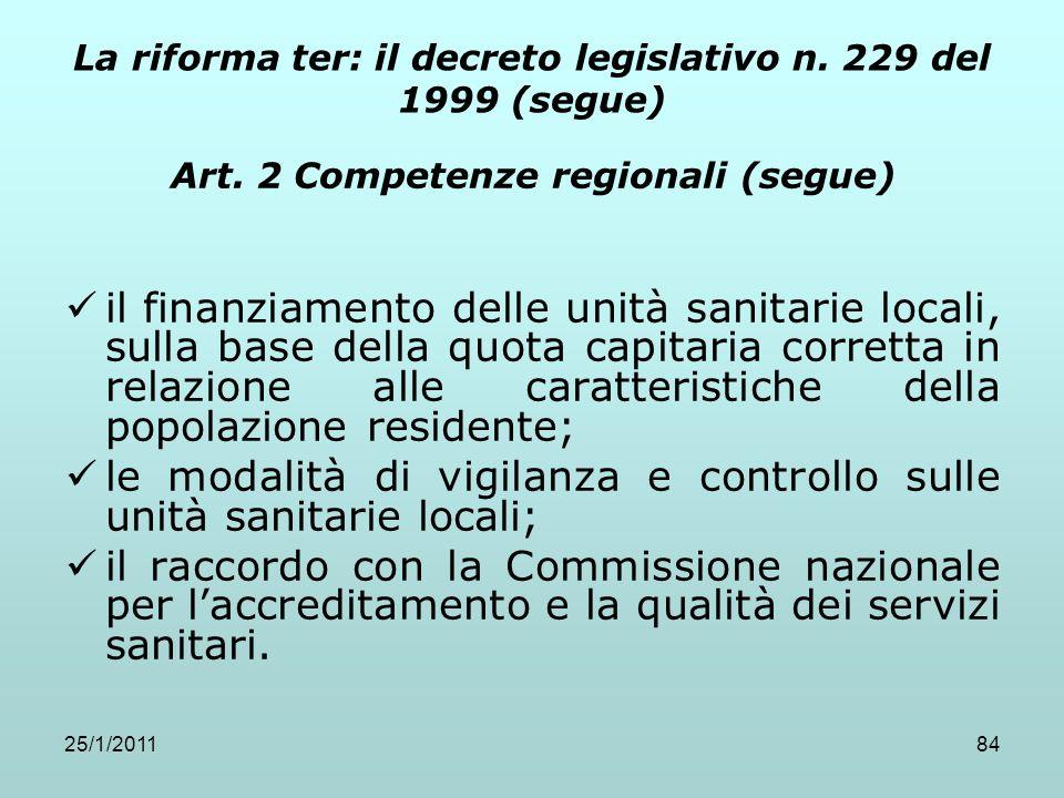 25/1/201184 La riforma ter: il decreto legislativo n. 229 del 1999 (segue) Art. 2 Competenze regionali (segue) il finanziamento delle unità sanitarie