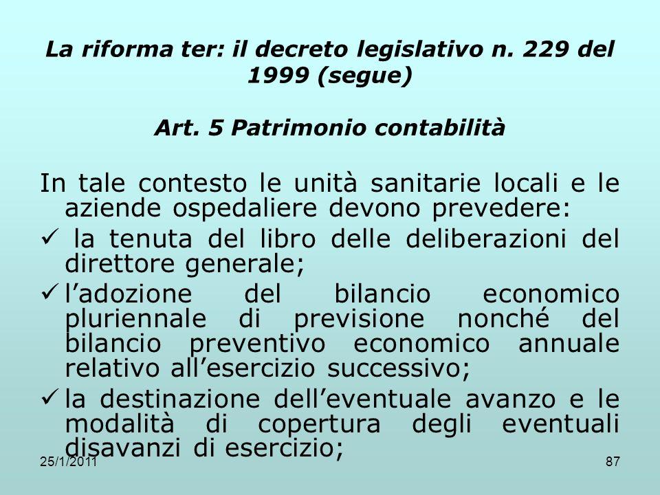 25/1/201187 La riforma ter: il decreto legislativo n. 229 del 1999 (segue) Art. 5 Patrimonio contabilità In tale contesto le unità sanitarie locali e
