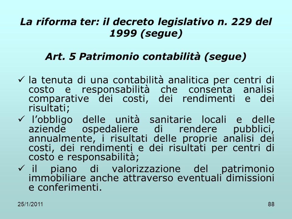 25/1/201188 La riforma ter: il decreto legislativo n. 229 del 1999 (segue) Art. 5 Patrimonio contabilità (segue) la tenuta di una contabilità analitic