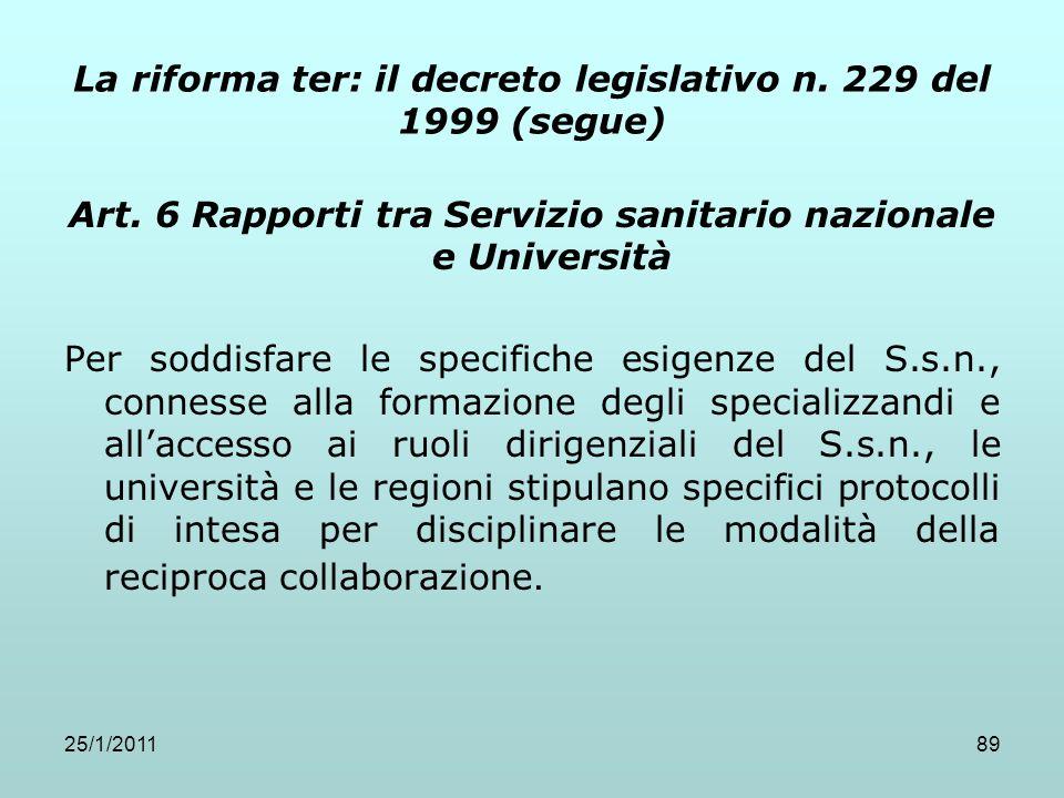 25/1/201189 La riforma ter: il decreto legislativo n. 229 del 1999 (segue) Art. 6 Rapporti tra Servizio sanitario nazionale e Università Per soddisfar