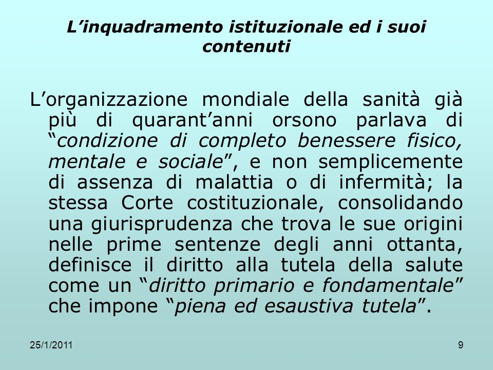 25/1/20119 Linquadramento istituzionale ed i suoi contenuti Lorganizzazione mondiale della sanità già più di quarantanni orsono parlava dicondizione d