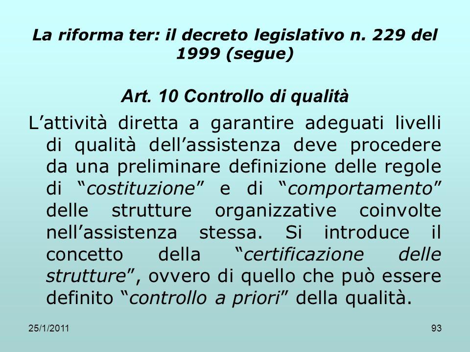 25/1/201193 Art. 10 Controllo di qualità Lattività diretta a garantire adeguati livelli di qualità dellassistenza deve procedere da una preliminare de