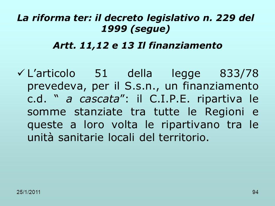 25/1/201194 La riforma ter: il decreto legislativo n. 229 del 1999 (segue) Artt. 11,12 e 13 Il finanziamento Larticolo 51 della legge 833/78 prevedeva