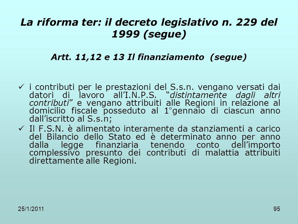 25/1/201195 La riforma ter: il decreto legislativo n. 229 del 1999 (segue) Artt. 11,12 e 13 Il finanziamento (segue) i contributi per le prestazioni d