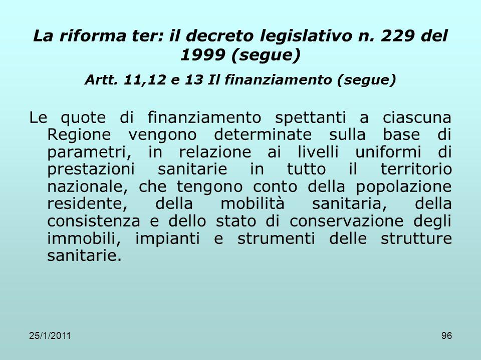25/1/201196 La riforma ter: il decreto legislativo n. 229 del 1999 (segue) Artt. 11,12 e 13 Il finanziamento (segue) Le quote di finanziamento spettan